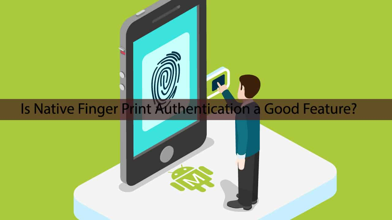 Android M: Is Native Fingerprint Authentication a Good Feature? 1