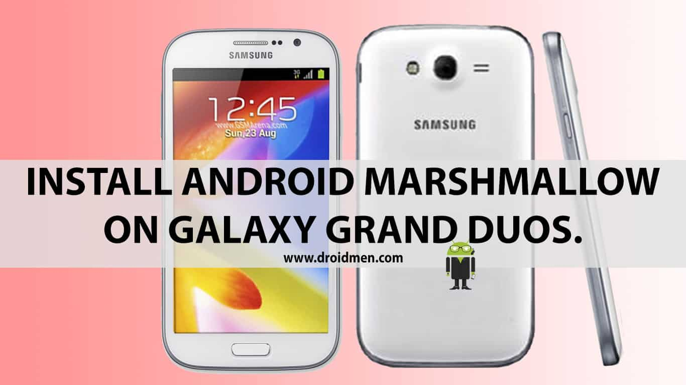 How to Install Android 6.0 Marshmallow on Galaxy Grand Duos. 1