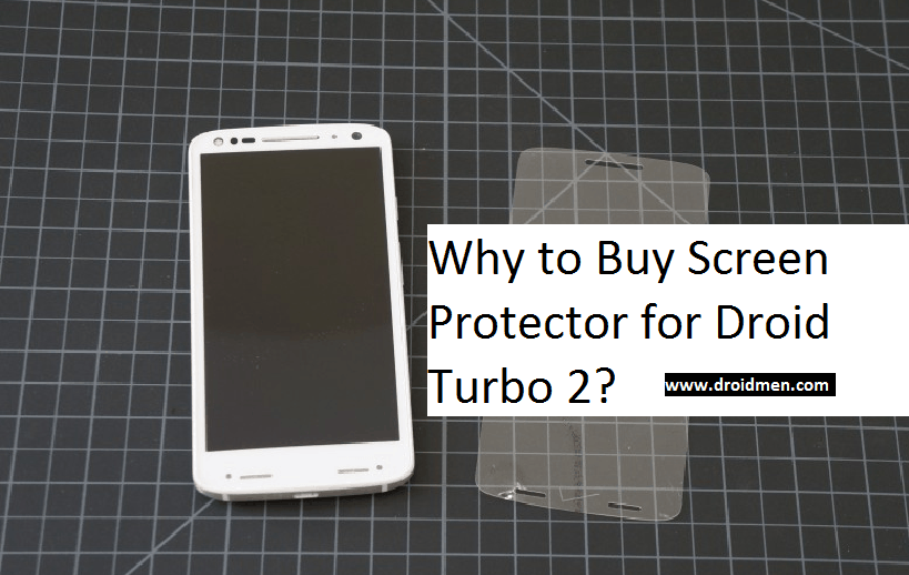 Why to Buy a Screen Protector for the Droid Turbo 2? 1